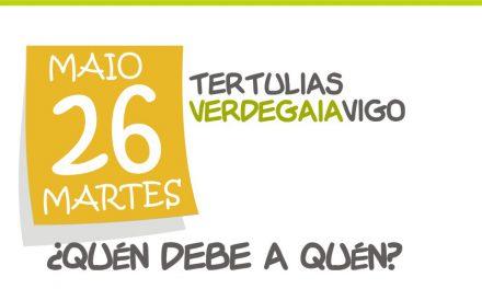 """Tertulia Verdegaia Vigo 26 de Maio -"""" Quen debe a Quen?""""-"""